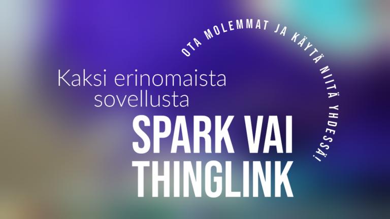 2 erinomaista sovellusta: Spark vai ThingLink? Ota molemmat ja käytä niitä yhdessä.